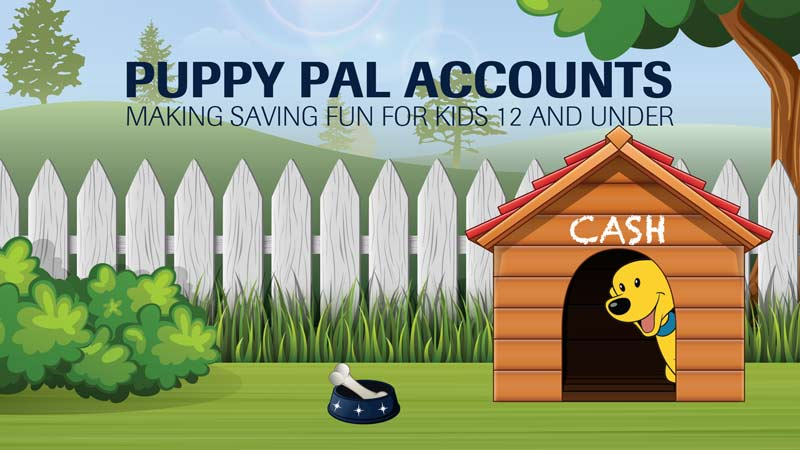 Puppy Pal Accounts. Making saving fun for kids 12 and under